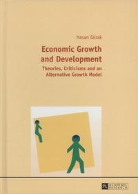 Hasan Gürak - Economic Growth and Development - Theories, Criticisms and an Alternative Growth Model.