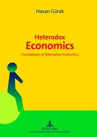 Hasan Gürak - Heterodox Economics - Foundations of Alternative Economics.