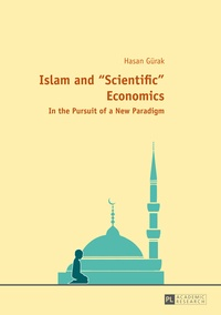 Hasan Gürak - Islam and «Scientific» Economics - In the Pursuit of a New Paradigm.