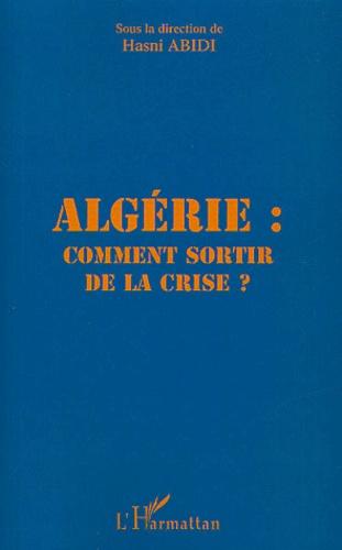 Hasni Abidi et  Collectif - Algérie : comment sortir de la crise ?.