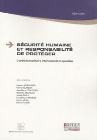 Hassan Abdelhamid et Michel Bélanger - Sécurité humaine et responsabilité de protéger - L'ordre humanitaire international en question.
