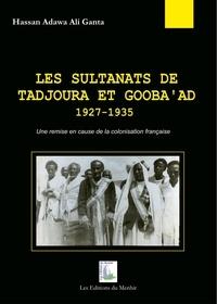 Hassan Adawa - Les sultanats de Tadjoura et Gooba'ad, 1927-1935.