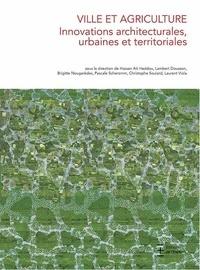 Hassan Ait Haddou et Lambert Dousson - Ville et agriculture - Innovations architecturales, urbaines et territoriales.
