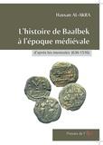 Hassan Al-Akra - L'histoire de Baalbek à l'époque médiévale d'après les monnaies (636-1516).