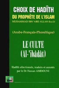Hassan Amdouni et Muhammad Ibn'abd Allah - Le culte - Choix de hadîth, édition arabe-français-phonétique.