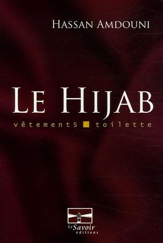 Hassan Amdouni - Le hijab de la femme musulmane - Les règles juridiques de l'habit et de la toilette de la femme musulmane.