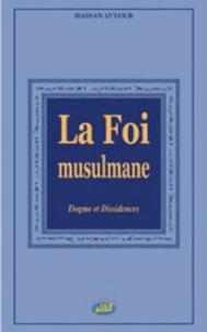 Hassan Ayyoub - La foi musulmane - Dogme et dissidences.