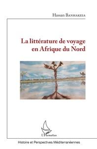 Hassan Banhakeia - La littérature de voyage en Afrique du Nord.