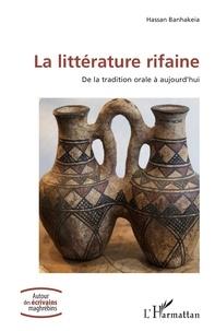 Hassan Banhakeia - La littérature rifaine - De la tradition orale à aujourd'hui.
