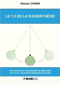 Hassan Chams - LE 1.0 DE LA RADIESTHÉSIE - Application du code binaire informatique du 0 et du 1 en radiesthésie/sourcellerie.