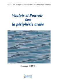 Hassan Hami - Vouloir et Pouvoir dans la périphérie arabe.