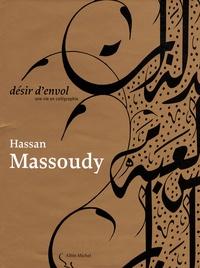 Hassan Massoudy - Désir d'envol - Une vie en calligraphie.