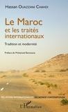 Hassan Ouazzani Chahdi - Le Maroc et les traités internationaux - Tradition et modernité.