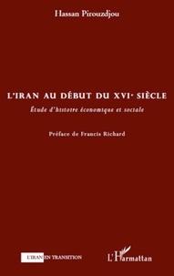 Hassan Pirouzdjou - L'Iran au debut du XVIe siècle - Etude d'histoire économiques et sociale.