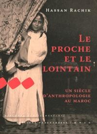 Hassan Rachik - Le proche et le lointain - Un siècle d'anthropologie au Maroc.