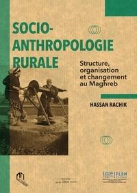 Hassan Rachik - Socio-anthropologie rurale - Structure, organisation et changement au Maghreb.