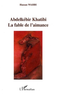 Hassan Wahbi - Abdelkébir Khatibi - La fable de l'aimance.
