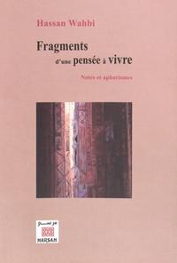 Hassan Wahbi - Fragments d'une pensée à vivre - Notes et aphorismes.