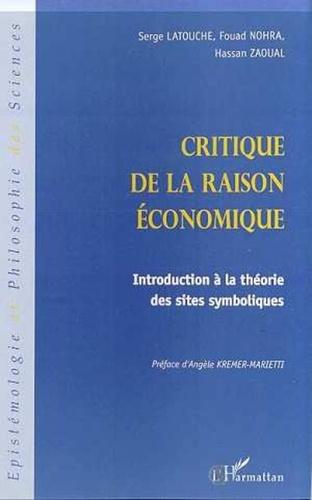 Hassan Zaoual et Serge Latouche - CRITIQUE DE LA RAISON ECONOMIQUE. - Introduction à la théorie des sites symboliques.