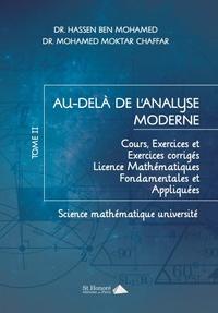 Hassen Ben Mohamed et Mohamed Moktar Chaffar - Au-delà de l'analyse moderne - Tome 2, Cours-exercices et exercices corrigés Licence Mathématiques Fondamentales et Appliquées.