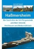 Haßmersheim - Die Geschichte der Schiffergemeinde und ihrer Ortsteile Hochhausen und Neckarmühlbach.