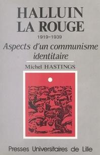 Hastings - Halluin la Rouge, 1919-1939 - Aspects d'un communisme identitaire.