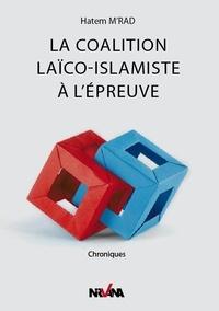 Hatem M'rad - La coalition laïco-islamique à l'épreuve.