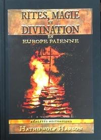 Hathuwolf Harson - Rites, Magie et Divination en Europe Païenne. - Réalités Historiques.