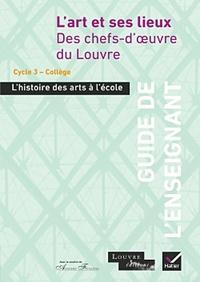 Hatier - L'art et ses lieux, des chefs-d'oeuvre du Louvre Cycle 3 - Guide de l'enseignant.