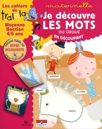 Hatier - Les cahiers de Tralala moyenne section 4-5 ans - Je découvre les mots du cirque en découpant.