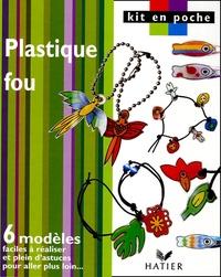 Hatier - Plastique fou - 6 modèles faciles à réaliser et plein d'astuces pour aller plus loin.