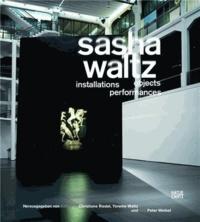 Hatje Cantz - Sasha Waltz installations objects performances - Edition Allemand/Anglais.