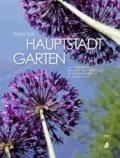 Hauptstadtgarten - Von Schlangenbart bis Schneckentod. Praktisches für entspanntes Gärtnern im urbanen Raum.