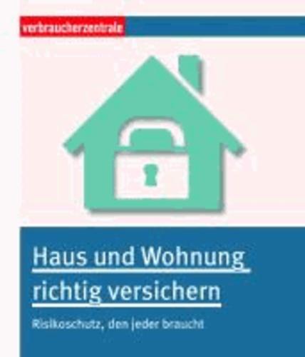 Haus und Wohnung richtig versichern - Risikoschutz, den jeder braucht.