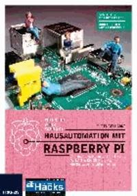 Hausautomation mit Raspberry Pi - Alarmanlage, Heizung, Smart Home, W-LAN & Co: 20 Projekte, die Ihr Leben leichter machen..