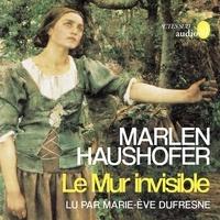 Haushofer Marlen et Marie-Eve Dufresne - Le Mur invisible.