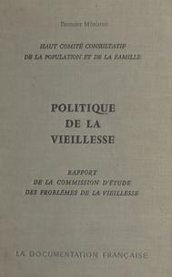 Haut Comité Consultatif de la et  Commission d'Étude des Problèm - Politique de la vieillesse - Rapport de la Commission d'Étude des Problèmes de la Vieillesse.