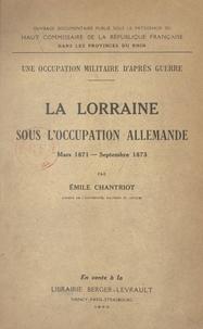 Haut commissaire de la Républi et Émile Chantriot - Une occupation militaire d'après guerre : la Lorraine sous l'occupation allemande - Mars 1871 - septembre 1873.