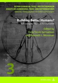 Hava Tirosh-samuelson et Kenneth l. Mossman - Building Better Humans? - Refocusing the Debate on Transhumanism.