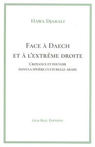 Hawa Djabali - Face à Daech et à l'extrême droite - Croyance et pouvoir dans la sphère cuturelle arabe.