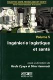 Hayfa Zgaya et Slim Hammadi - Industrialisation de la santé - Volume 5, Ingénierie logistique et santé.