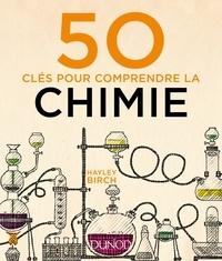 Hayley Birch - 50 clés pour comprendre la chimie.