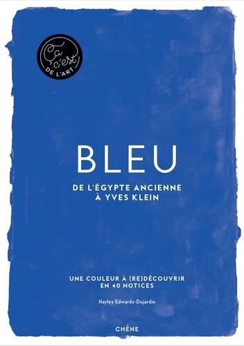 Hayley Edwards-Dujardin - Bleu - De l'Egypte ancienne à Yves Klein.
