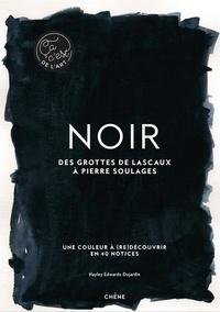 Hayley Edwards-Dujardin - Noir : des fresques préhistoriques à Pierre Soulages - Une couleur à (re)découvrir en 40 notices.