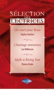 Hayley Gardner et Lee Wilkinson - Un mari pour Tessa - Chantage amoureux - Idylle à Rising Sun (Harlequin Sélection des Lectrices).
