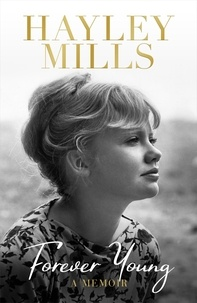 Hayley Mills - Forever Young - A Memoir.