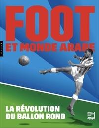 Hazan - Foot et monde arabe - La révolution du ballon rond.