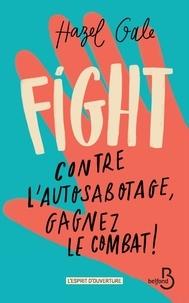Hazel Gale - Fight - Contre l'autosabotage, gagnez le combat !.