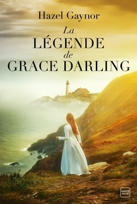 Hazel Gaynor - La Légende de Grace Darling - The Lighthouse Keeper's Daughter.