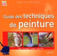 Hazel Harrison et Elizabeth Tate - Guide des techniques de peinture - Huile, Acrylique, Pastel, Aquarelle.